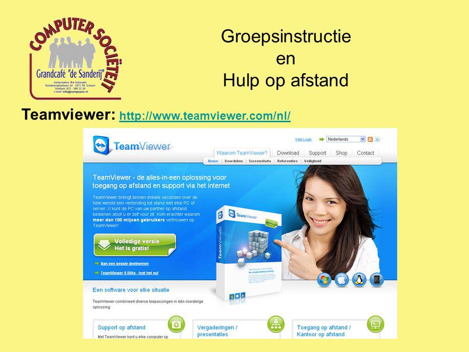 Groepsinstructie en Hulp op afstand Teamviewer: http://www.teamviewer.com/nl/ http://www.teamviewer.com/nl/