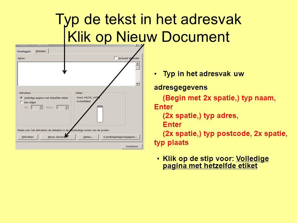 Typ de tekst in het adresvak Klik op Nieuw Document Typ in het adresvak uw adresgegevens (Begin met 2x spatie,) typ naam, Enter (2x spatie,) typ adres