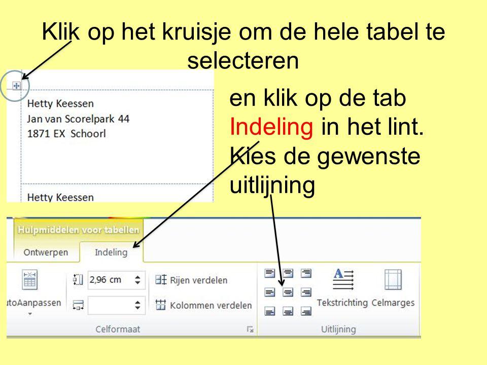 Klik op het kruisje om de hele tabel te selecteren en klik op de tab Indeling in het lint. Kies de gewenste uitlijning