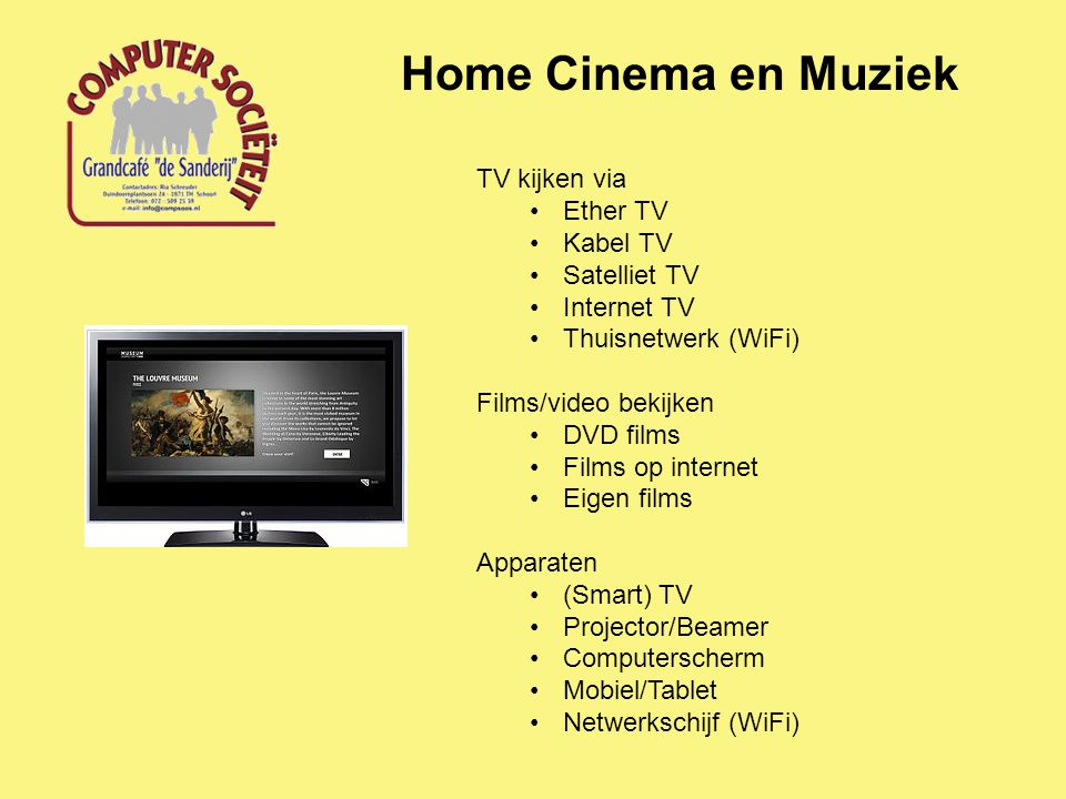 Home Cinema en Muziek TV kijken via Ether TV Kabel TV Satelliet TV Internet TV Thuisnetwerk (WiFi) Films/video bekijken DVD films Films op internet Eigen films Apparaten (Smart) TV Projector/Beamer Computerscherm Mobiel/Tablet Netwerkschijf (WiFi)