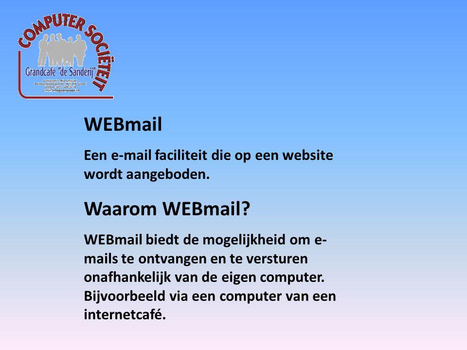 WEBmail Een e-mail faciliteit die op een website wordt aangeboden.