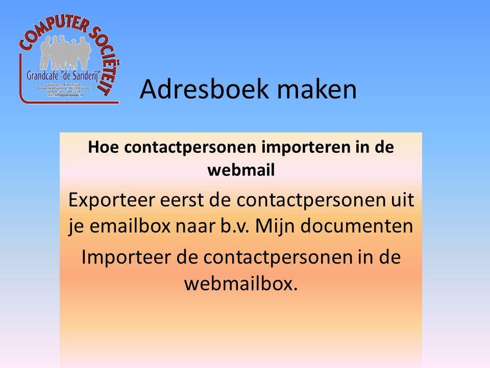 Adresboek maken Hoe contactpersonen importeren in de webmail Exporteer eerst de contactpersonen uit je emailbox naar b.v.
