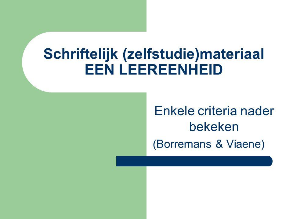 Schriftelijk (zelfstudie)materiaal EEN LEEREENHEID Enkele criteria nader bekeken (Borremans & Viaene)