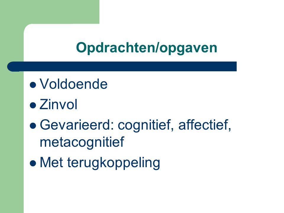 Opdrachten/opgaven Voldoende Zinvol Gevarieerd: cognitief, affectief, metacognitief Met terugkoppeling