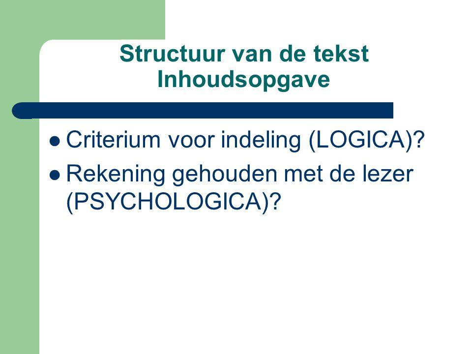 Structuur van de tekst Inhoudsopgave Criterium voor indeling (LOGICA).