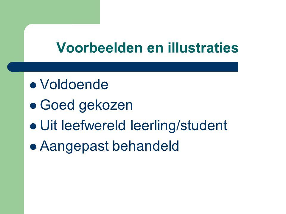 Voorbeelden en illustraties Voldoende Goed gekozen Uit leefwereld leerling/student Aangepast behandeld