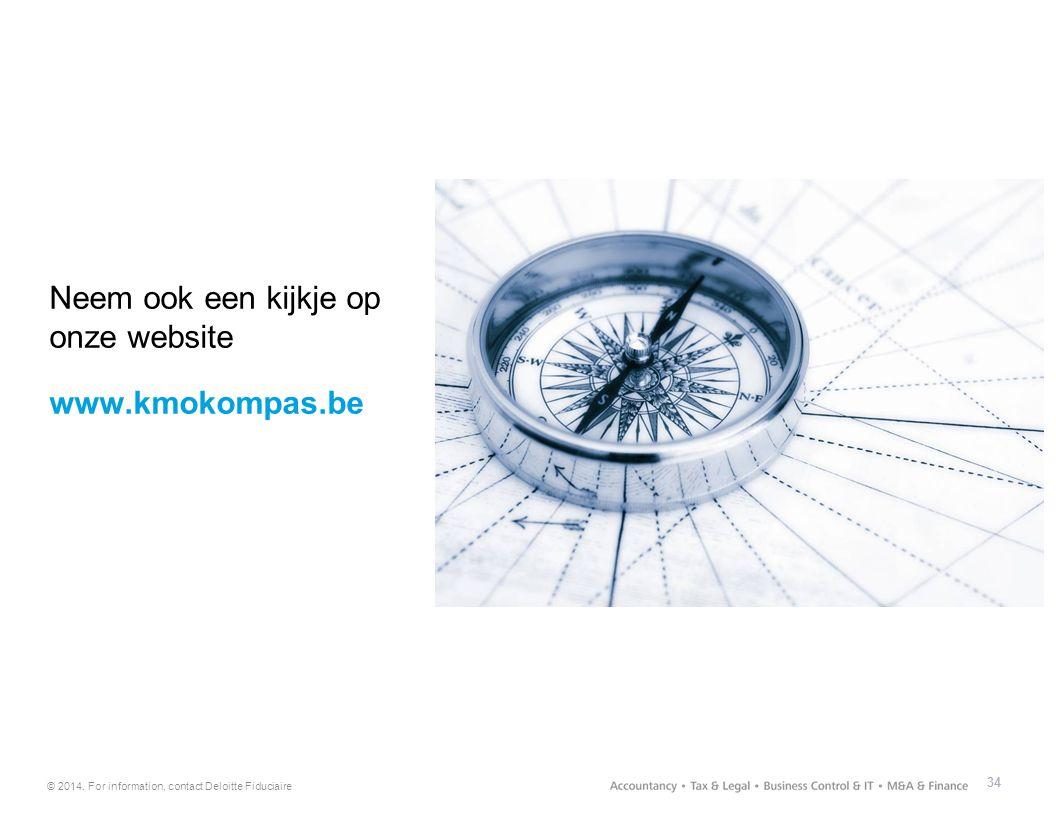 © 2014. For information, contact Deloitte Fiduciaire 34 Neem ook een kijkje op onze website www.kmokompas.be