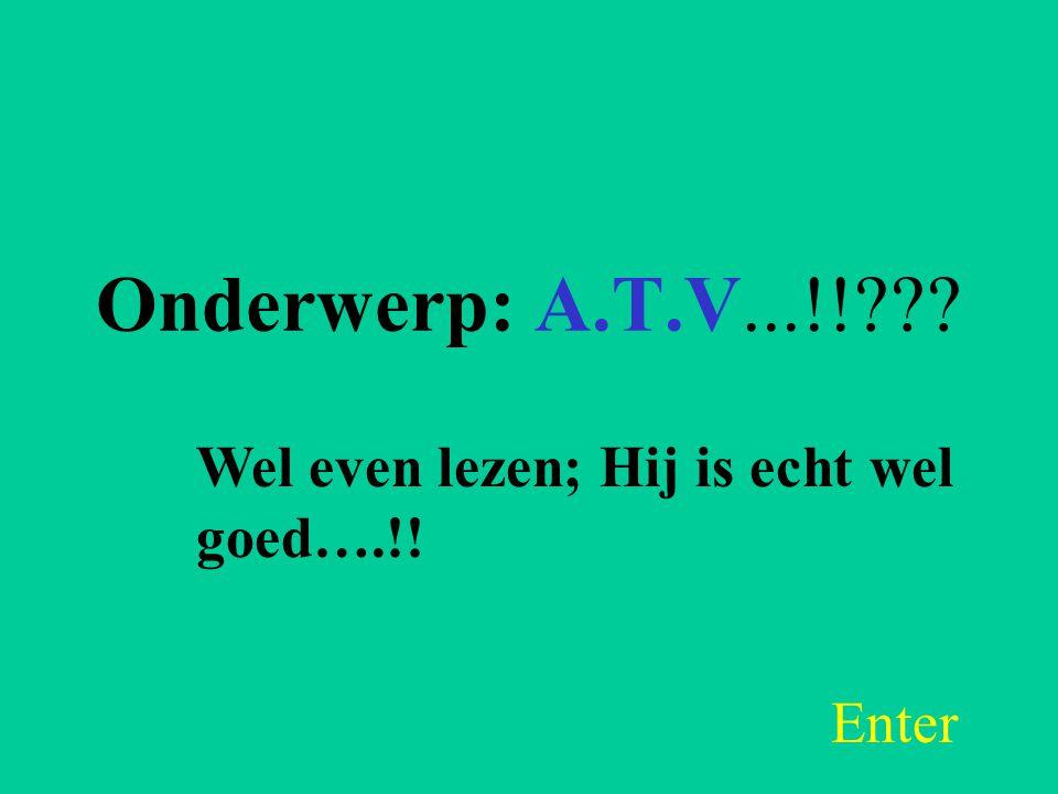 Onderwerp: A.T.V...!!??? Wel even lezen; Hij is echt wel goed….!! Enter