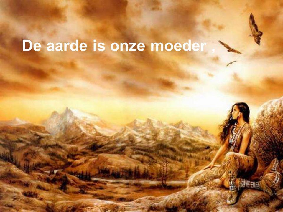 De aarde is onze moeder,