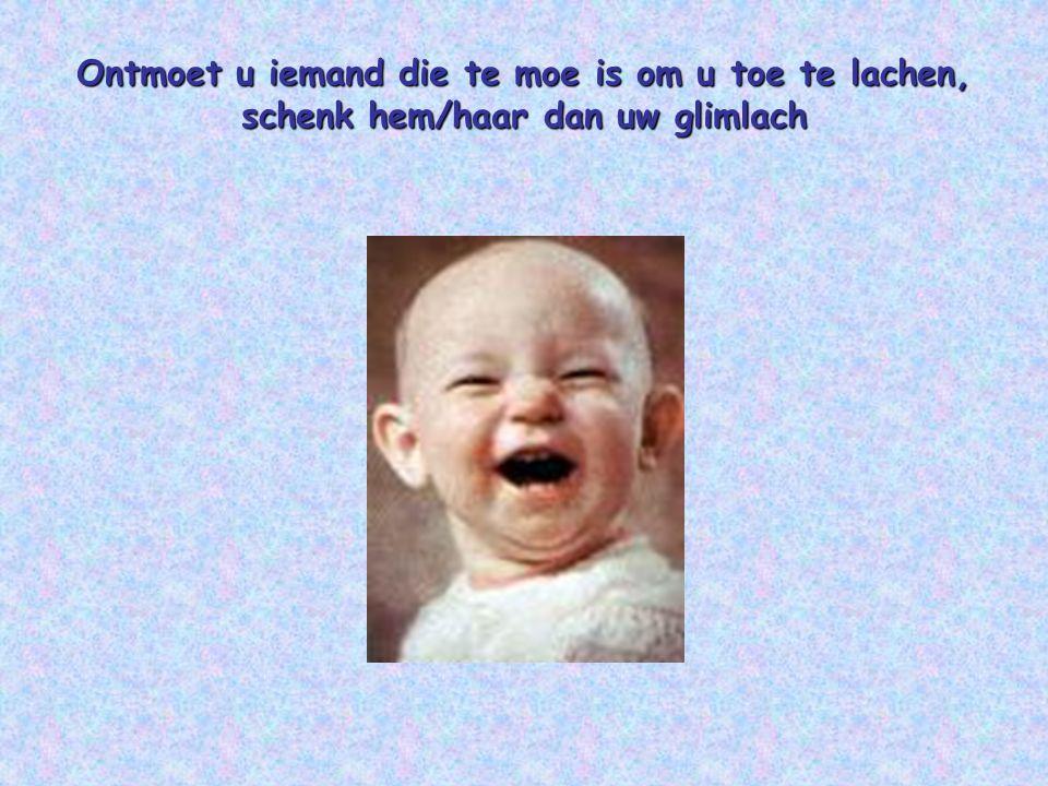 De glimlach is de stempel van God. Een dier glimlacht niet