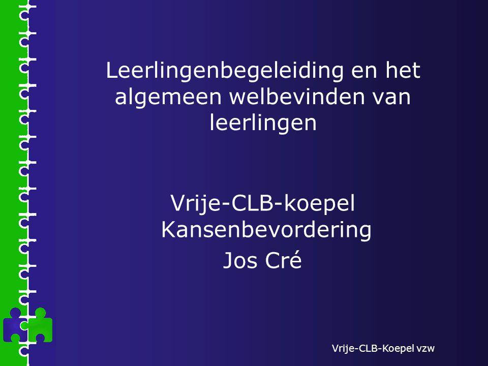 Vrije-CLB-Koepel vzw Leerlingenbegeleiding en het algemeen welbevinden van leerlingen Vrije-CLB-koepel Kansenbevordering Jos Cré