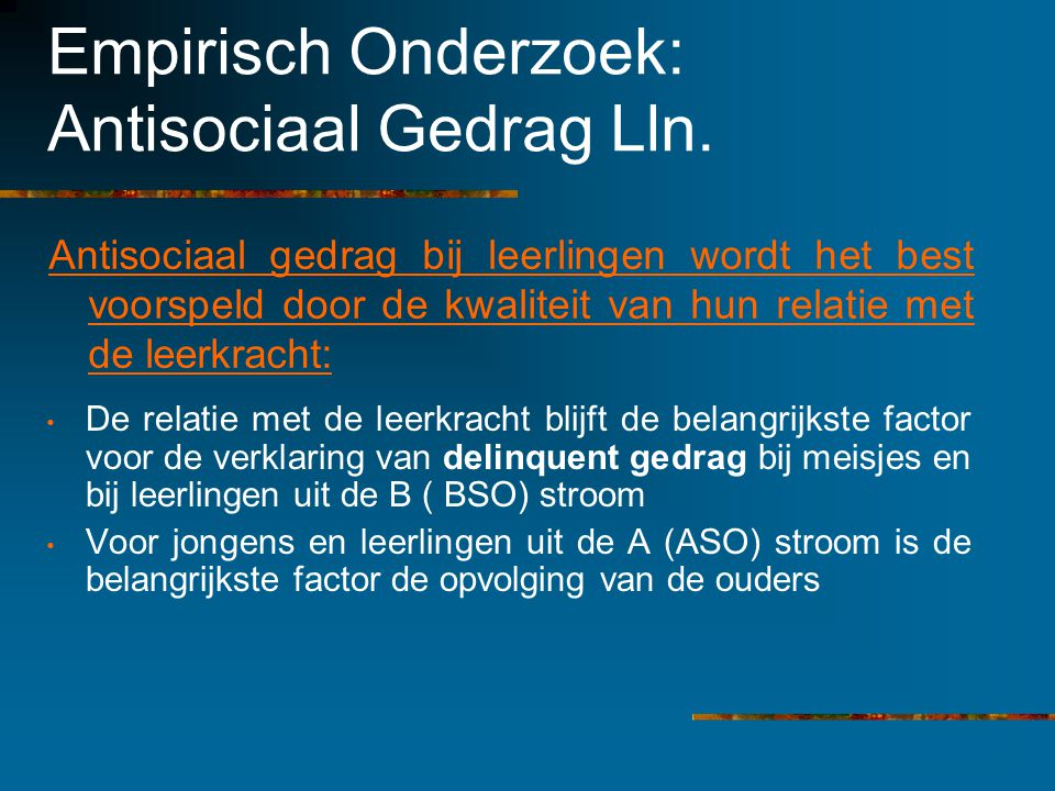 Empirisch Onderzoek: Antisociaal Gedrag Lln. Antisociaal gedrag bij leerlingen wordt het best voorspeld door de kwaliteit van hun relatie met de leerk