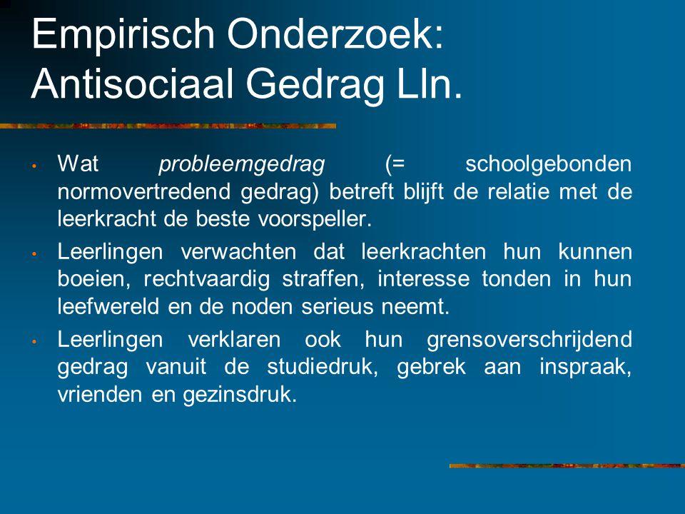 Empirisch Onderzoek: Antisociaal Gedrag Lln. Wat probleemgedrag (= schoolgebonden normovertredend gedrag) betreft blijft de relatie met de leerkracht