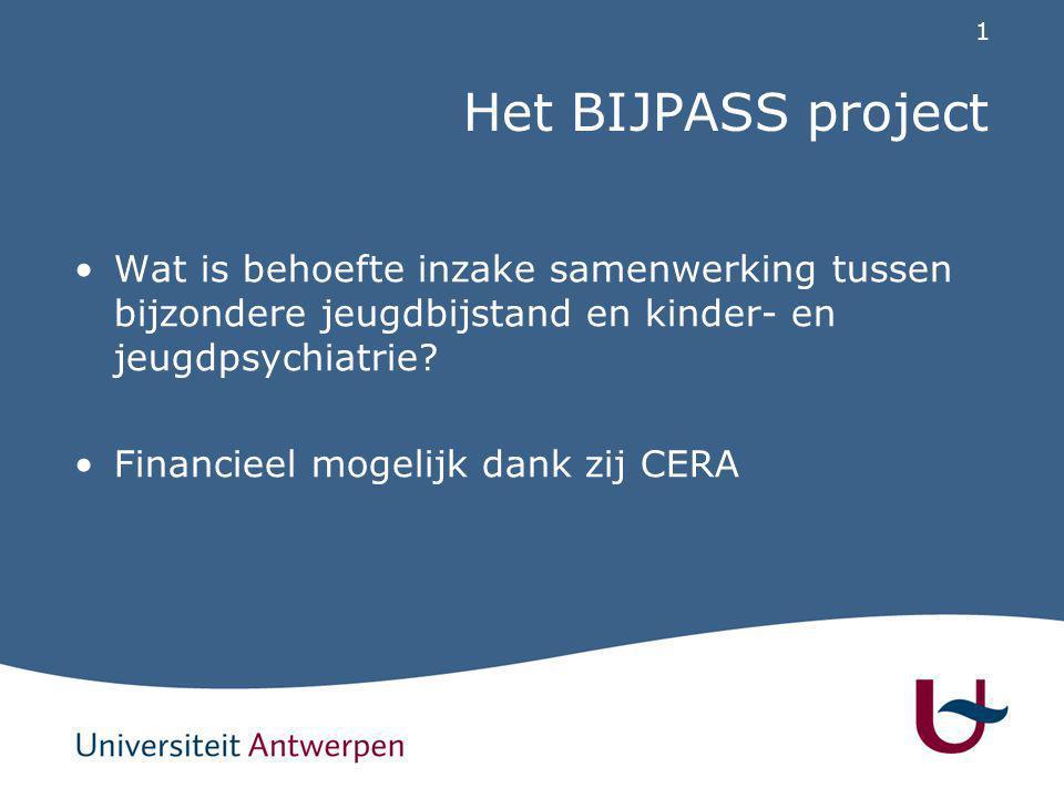 1 Het BIJPASS project Wat is behoefte inzake samenwerking tussen bijzondere jeugdbijstand en kinder- en jeugdpsychiatrie? Financieel mogelijk dank zij