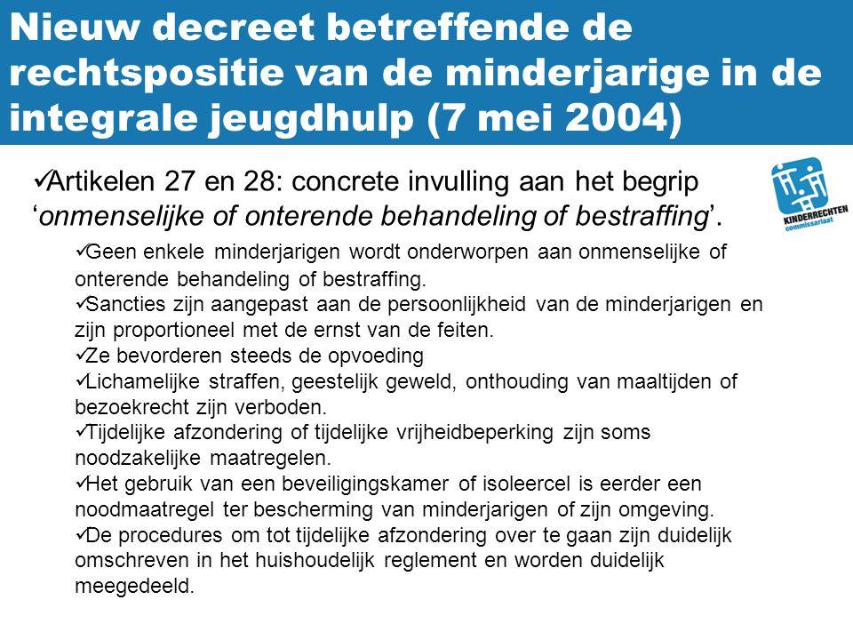 Nieuw decreet betreffende de rechtspositie van de minderjarige in de integrale jeugdhulp (7 mei 2004) Artikelen 27 en 28: concrete invulling aan het b