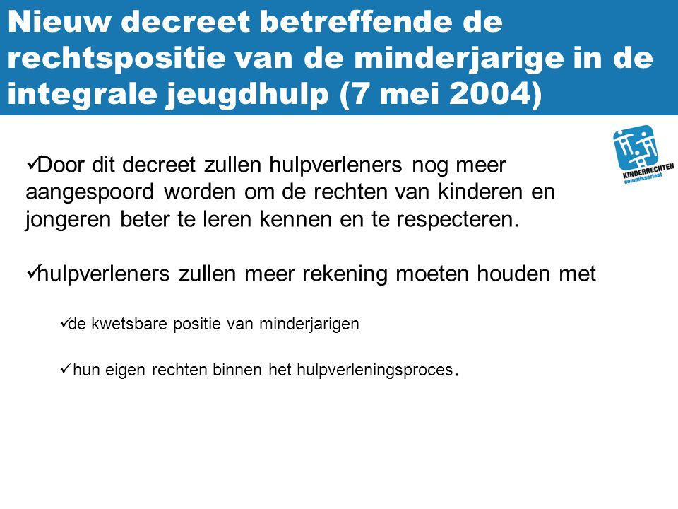 Nieuw decreet betreffende de rechtspositie van de minderjarige in de integrale jeugdhulp (7 mei 2004) Door dit decreet zullen hulpverleners nog meer a