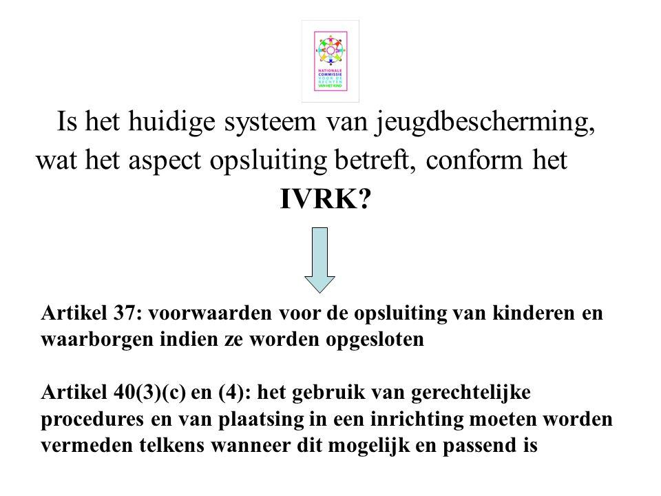 Is het huidige systeem van jeugdbescherming, wat het aspect opsluiting betreft, conform het IVRK? Artikel 37: voorwaarden voor de opsluiting van kinde