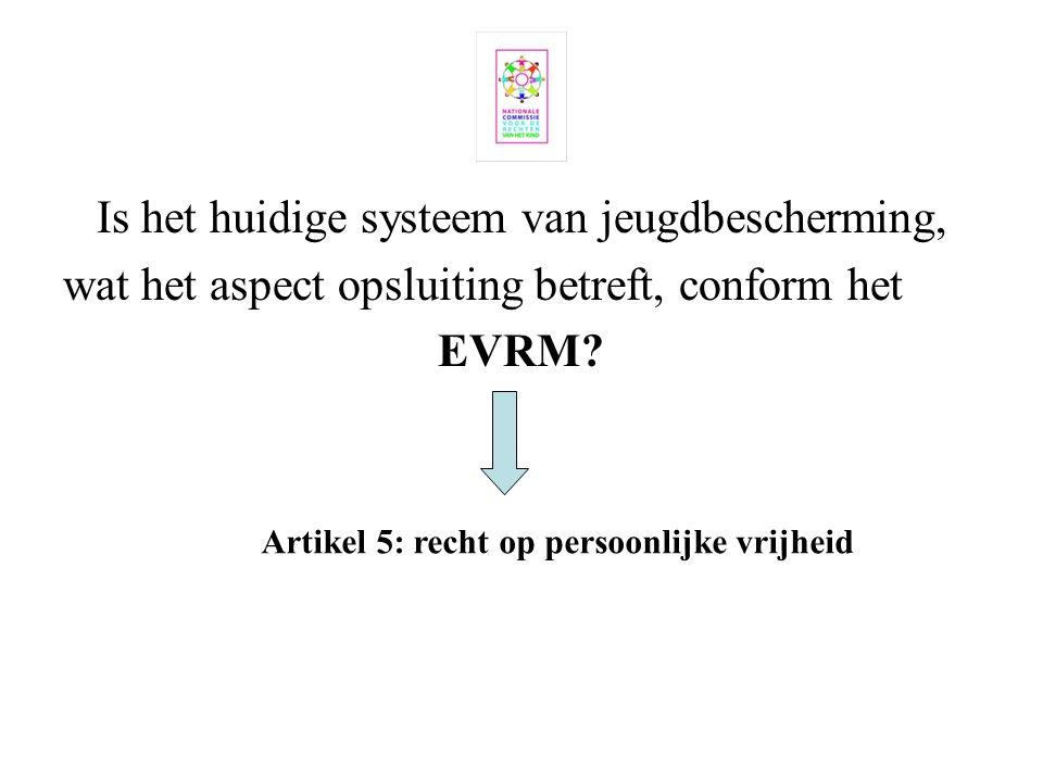 Is het huidige systeem van jeugdbescherming, wat het aspect opsluiting betreft, conform het EVRM? Artikel 5: recht op persoonlijke vrijheid