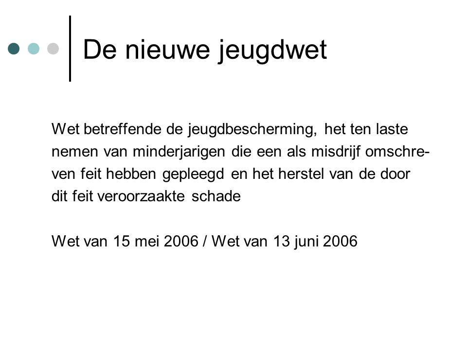 De nieuwe jeugdwet Wet betreffende de jeugdbescherming, het ten laste nemen van minderjarigen die een als misdrijf omschre- ven feit hebben gepleegd en het herstel van de door dit feit veroorzaakte schade Wet van 15 mei 2006 / Wet van 13 juni 2006