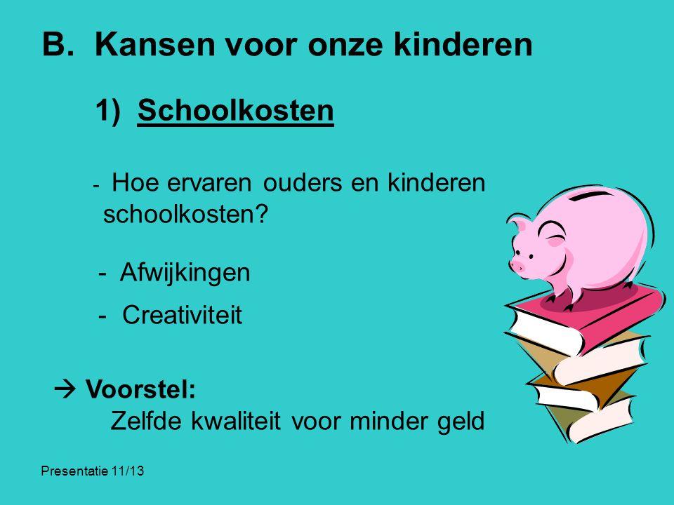 Presentatie 11/13 B. Kansen voor onze kinderen - Hoe ervaren ouders en kinderen schoolkosten? - Afwijkingen - Creativiteit  Voorstel: Zelfde kwalitei