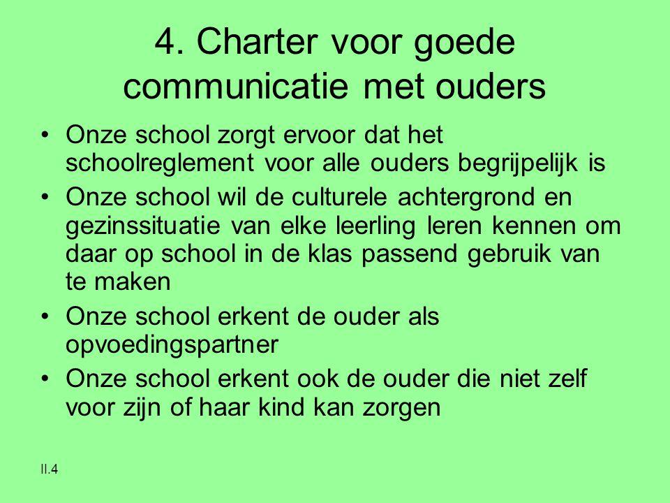 II.4 4. Charter voor goede communicatie met ouders Onze school zorgt ervoor dat het schoolreglement voor alle ouders begrijpelijk is Onze school wil d