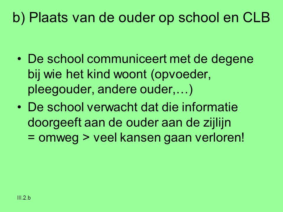 III.2.b De school communiceert met de degene bij wie het kind woont (opvoeder, pleegouder, andere ouder,…) De school verwacht dat die informatie doorg