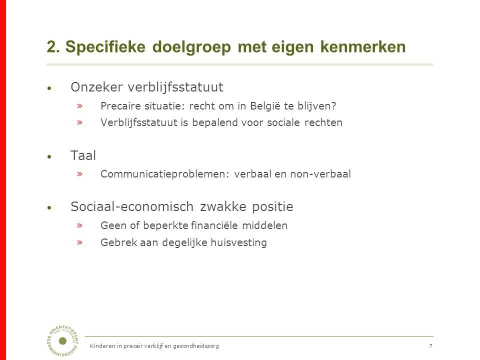 7 2. Specifieke doelgroep met eigen kenmerken Onzeker verblijfsstatuut »Precaire situatie: recht om in België te blijven? »Verblijfsstatuut is bepalen