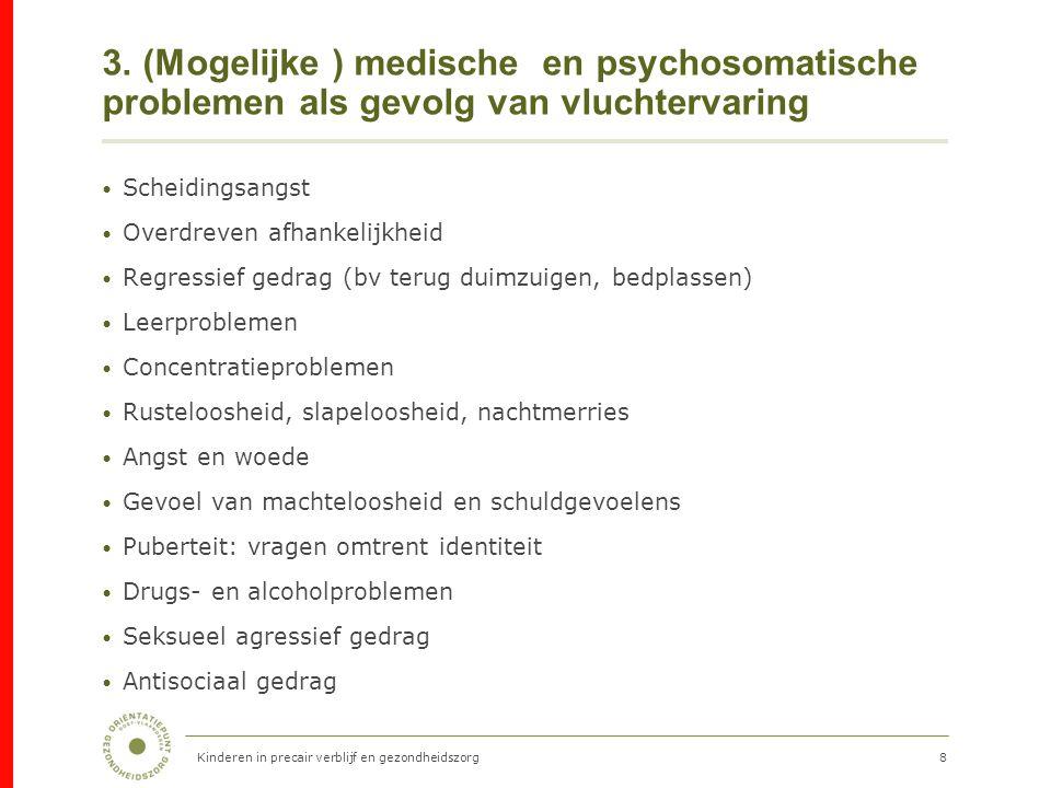8 3. (Mogelijke ) medische en psychosomatische problemen als gevolg van vluchtervaring Scheidingsangst Overdreven afhankelijkheid Regressief gedrag (b