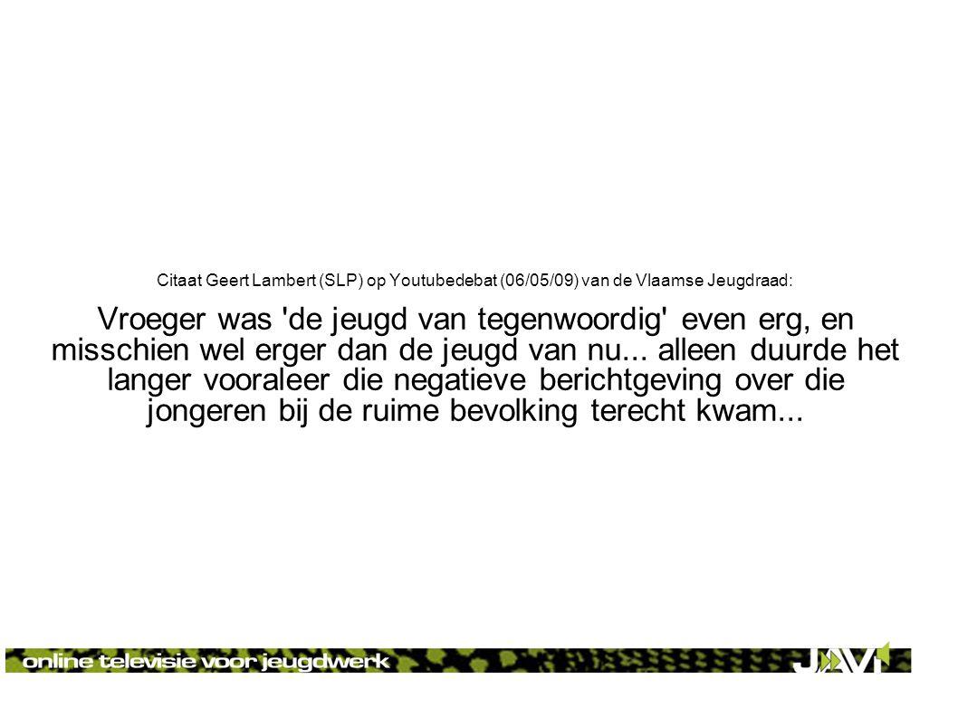 Citaat Geert Lambert (SLP) op Youtubedebat (06/05/09) van de Vlaamse Jeugdraad: Vroeger was de jeugd van tegenwoordig even erg, en misschien wel erger dan de jeugd van nu...