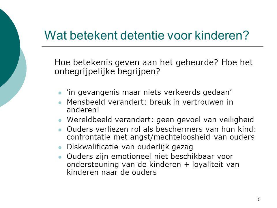 6 Wat betekent detentie voor kinderen? Hoe betekenis geven aan het gebeurde? Hoe het onbegrijpelijke begrijpen? 'in gevangenis maar niets verkeerds ge