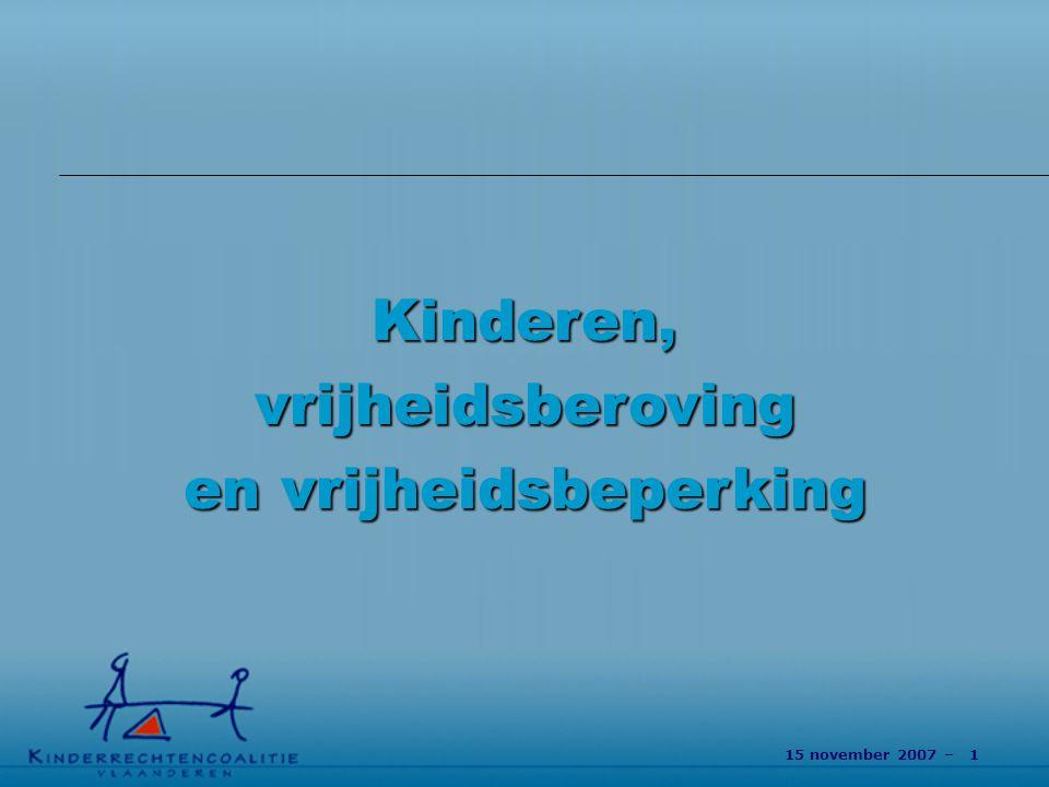 15 november 2007 – 12 Kinderen, vrijheidsbeperking en vrijheidsberoving Vrijheidsberoving na MOF Andere knelpunten / aanbevelingen: –Vrijheidsberoving i.k.v.