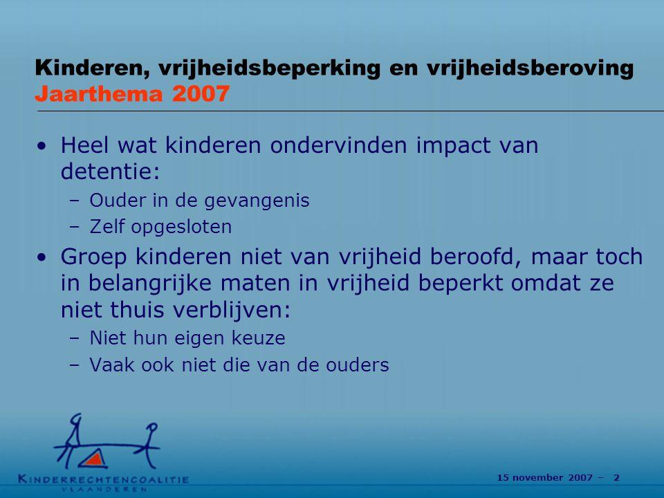 15 november 2007 – 3 Kinderen, vrijheidsbeperking en vrijheidsberoving Jaarthema 2007 Werkgroep: –Definiëring thema en deelonderwerpen –Ondersteuning bij voorbereiding Open Fora –Discussie over aanbevelingen 3