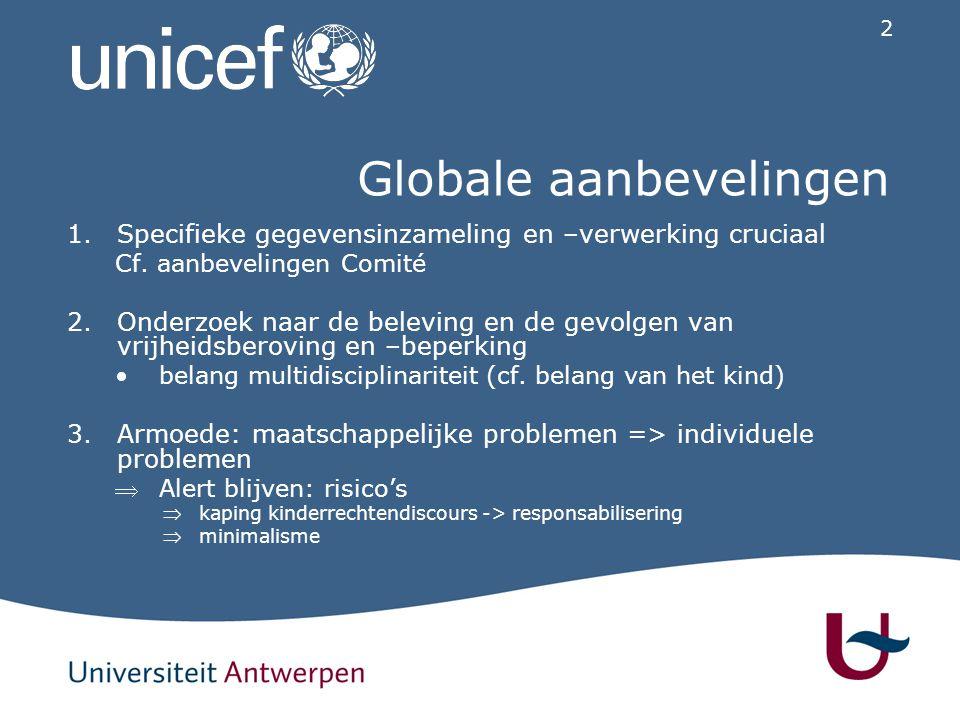2 Globale aanbevelingen 1.Specifieke gegevensinzameling en –verwerking cruciaal Cf. aanbevelingen Comité 2.Onderzoek naar de beleving en de gevolgen v
