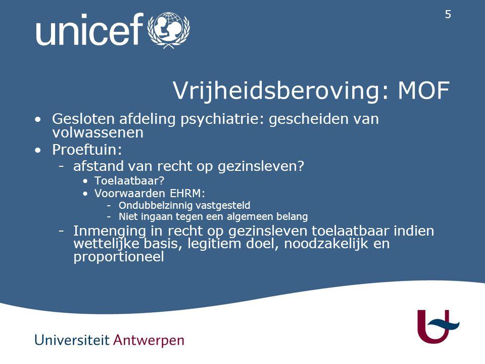 5 Vrijheidsberoving: MOF Gesloten afdeling psychiatrie: gescheiden van volwassenen Proeftuin: -afstand van recht op gezinsleven? Toelaatbaar? Voorwaar