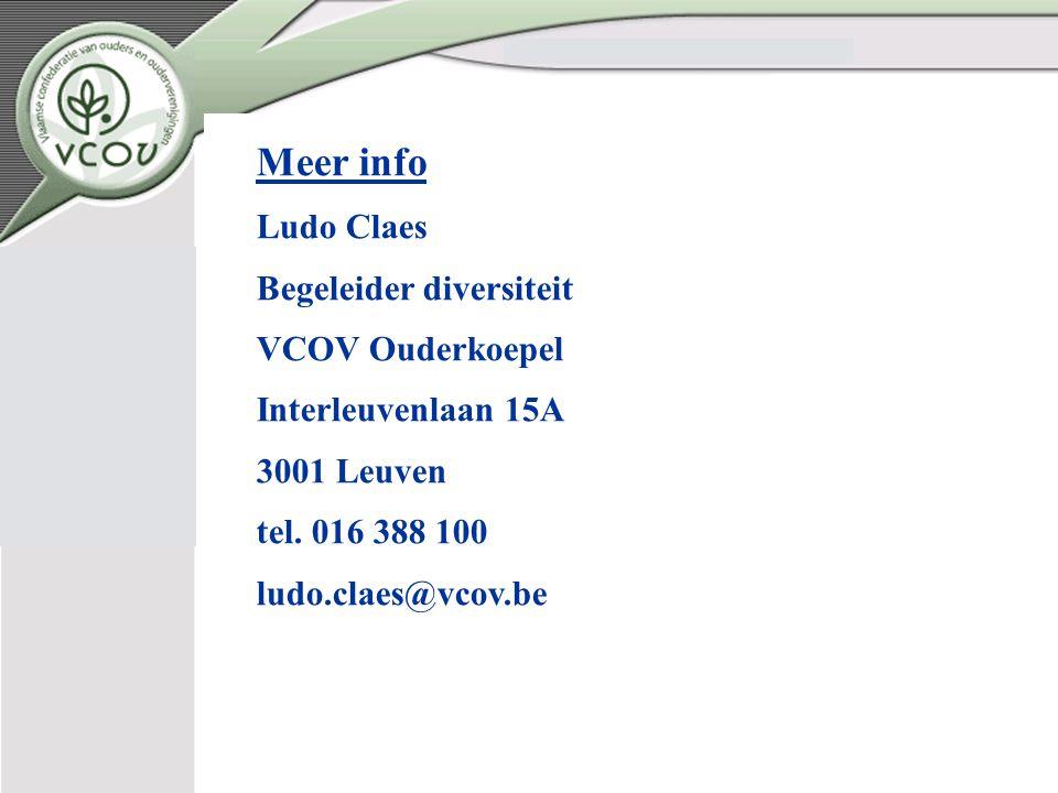 Meer info Ludo Claes Begeleider diversiteit VCOV Ouderkoepel Interleuvenlaan 15A 3001 Leuven tel.