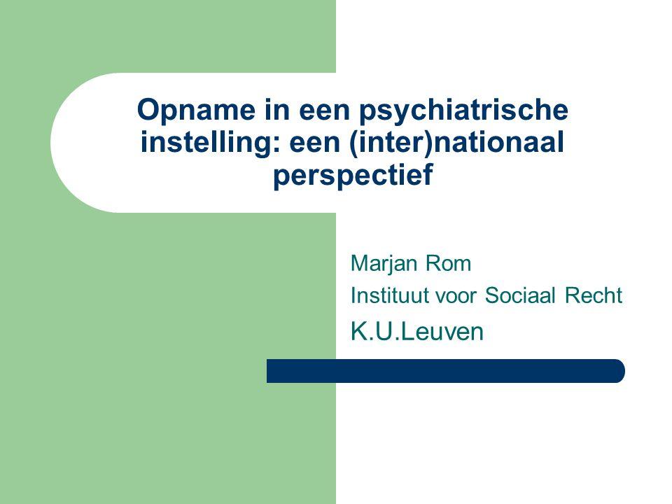 2 Een overzicht Internationaal kader rond vrijheidsbeperking Belgisch kader: opname in een psychiatrische instelling - 3 toegangspoorten - Getoetst aan het internationale kader Aanbevelingen
