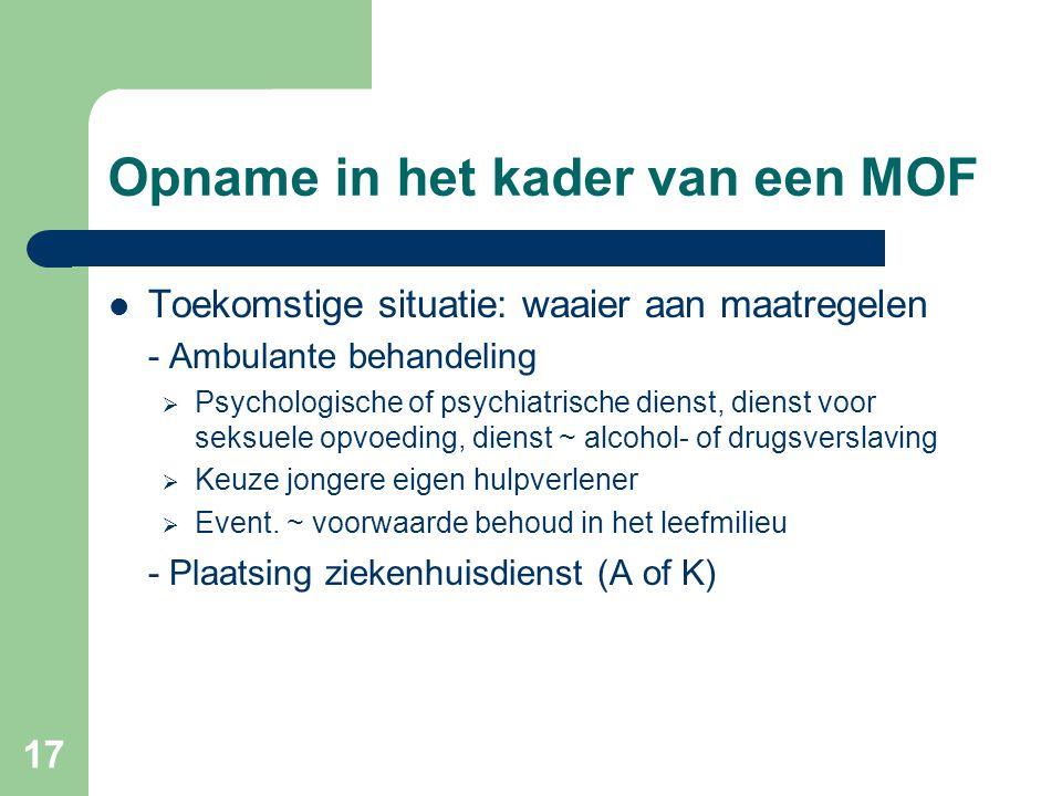 17 Opname in het kader van een MOF Toekomstige situatie: waaier aan maatregelen - Ambulante behandeling  Psychologische of psychiatrische dienst, die