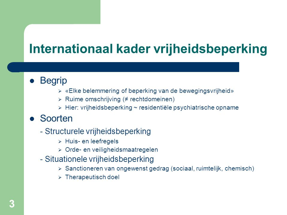 4 Internationaal kader vrijheidsbeperking Internationale bepalingen ~ vrijheidsbeperking - Art.