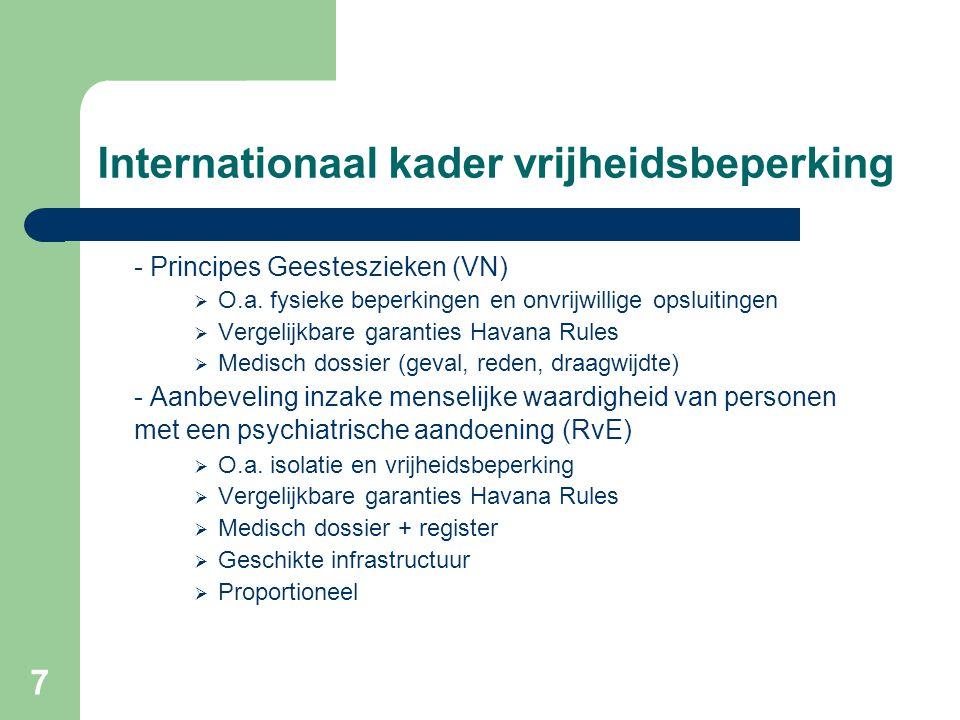 7 Internationaal kader vrijheidsbeperking - Principes Geesteszieken (VN)  O.a. fysieke beperkingen en onvrijwillige opsluitingen  Vergelijkbare gara