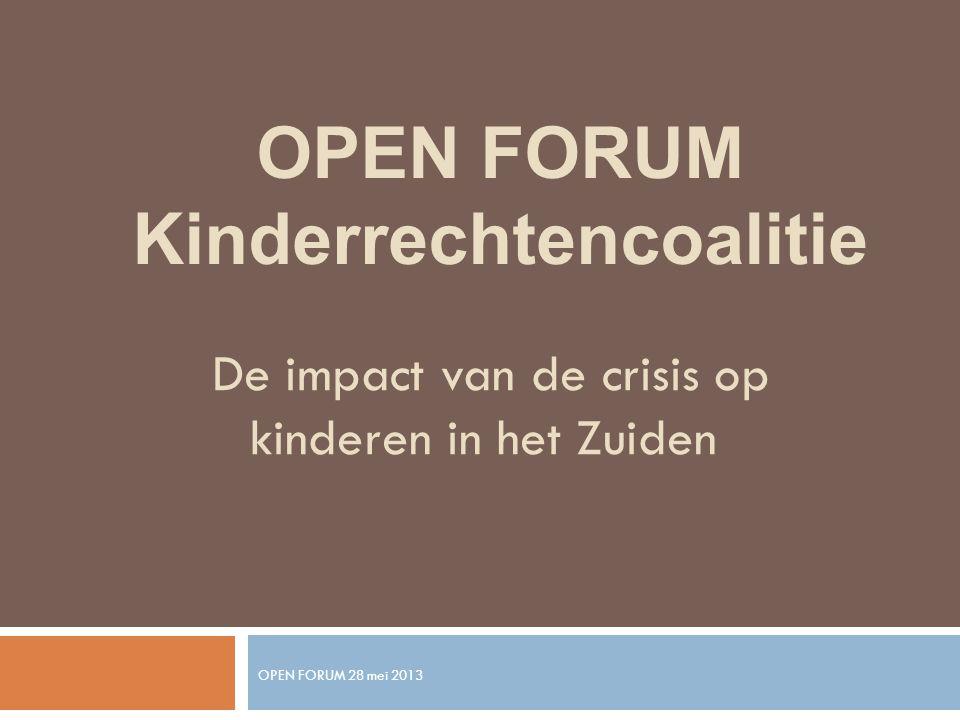 De impact van de crisis op kinderen in het Zuiden OPEN FORUM 28 mei 2013 OPEN FORUM Kinderrechtencoalitie