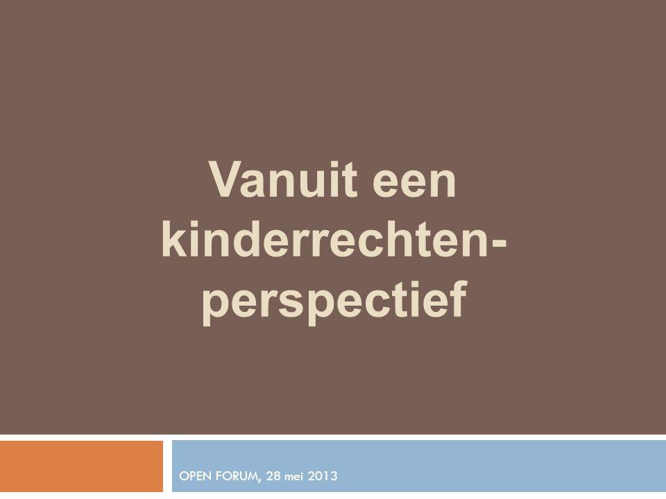 OPEN FORUM, 28 mei 2013 Vanuit een kinderrechten- perspectief