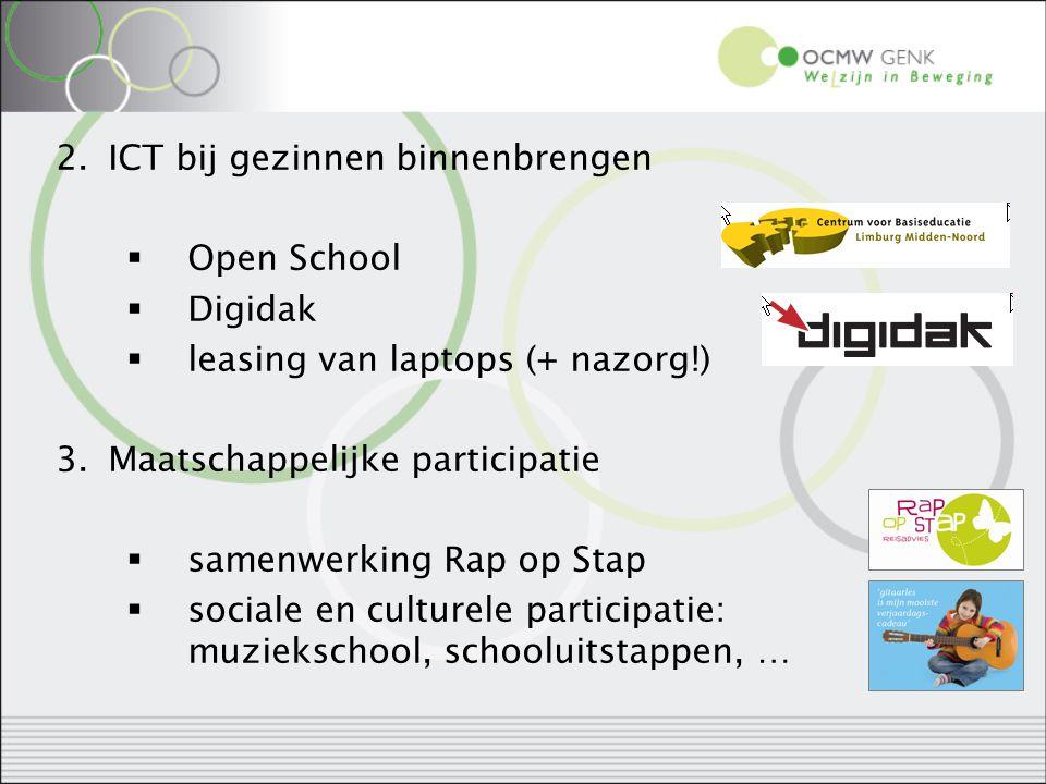 2.ICT bij gezinnen binnenbrengen  Open School  Digidak  leasing van laptops (+ nazorg!) 3.Maatschappelijke participatie  samenwerking Rap op Stap