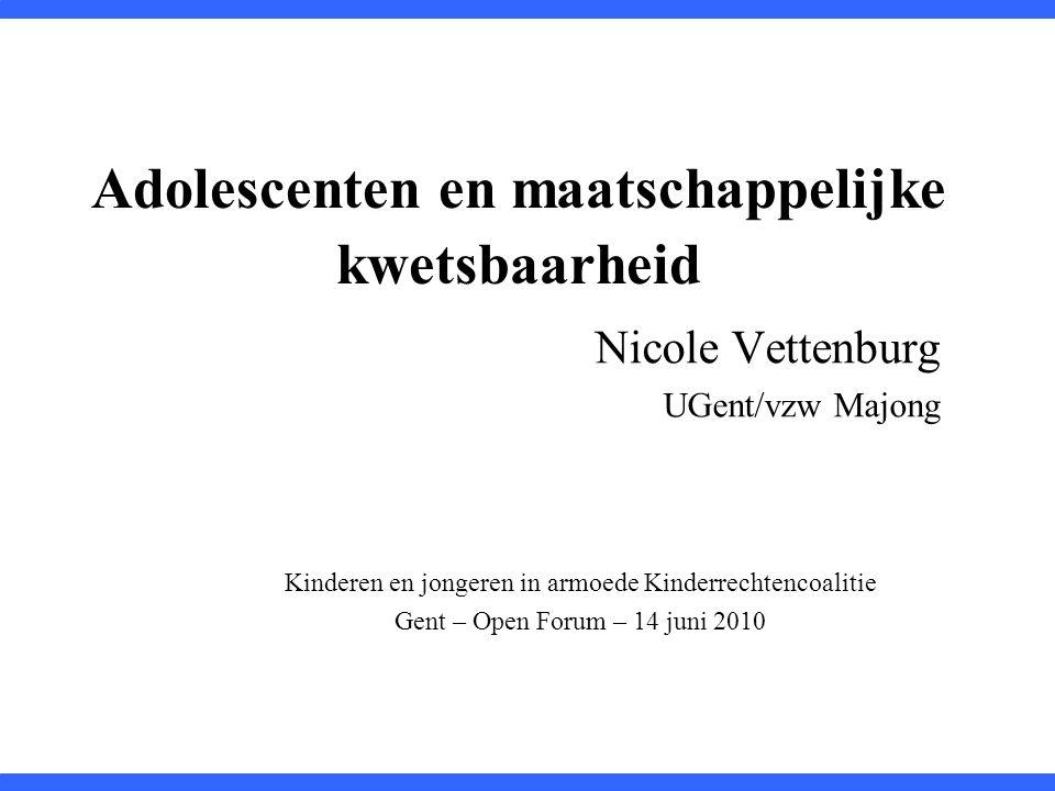 Adolescenten en maatschappelijke kwetsbaarheid Nicole Vettenburg UGent/vzw Majong Kinderen en jongeren in armoede Kinderrechtencoalitie Gent – Open Fo