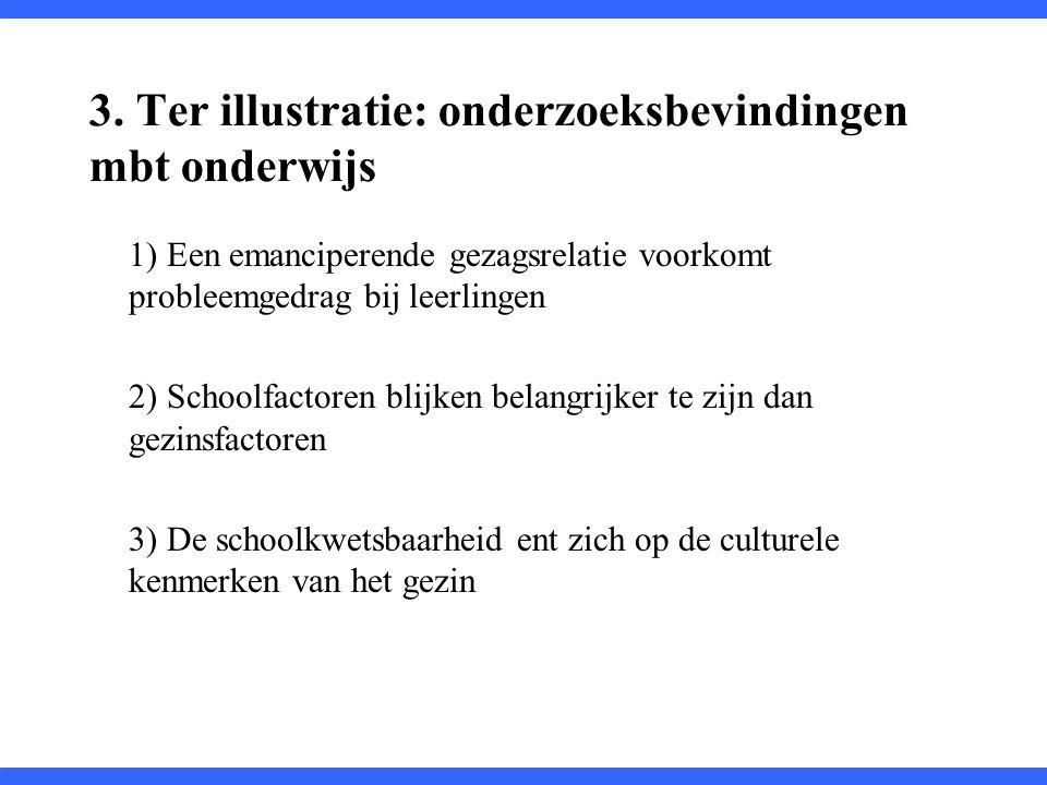 3. Ter illustratie: onderzoeksbevindingen mbt onderwijs 1) Een emanciperende gezagsrelatie voorkomt probleemgedrag bij leerlingen 2) Schoolfactoren bl