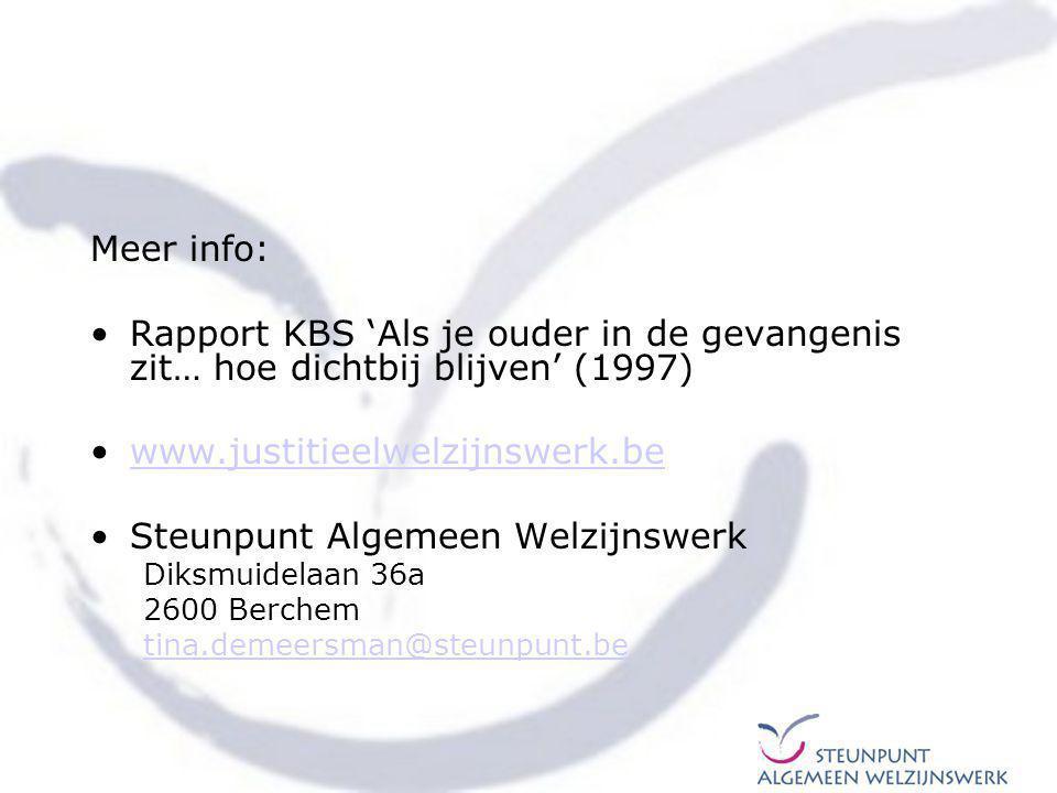 Meer info: Rapport KBS 'Als je ouder in de gevangenis zit… hoe dichtbij blijven' (1997) www.justitieelwelzijnswerk.be Steunpunt Algemeen Welzijnswerk