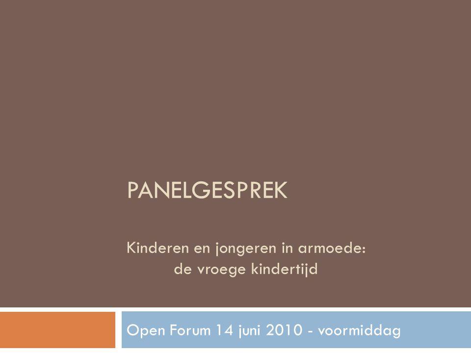 PANELGESPREK Kinderen en jongeren in armoede: de vroege kindertijd Open Forum 14 juni 2010 - voormiddag
