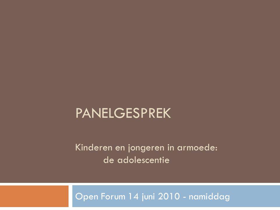 PANELGESPREK Kinderen en jongeren in armoede: de adolescentie Open Forum 14 juni 2010 - namiddag
