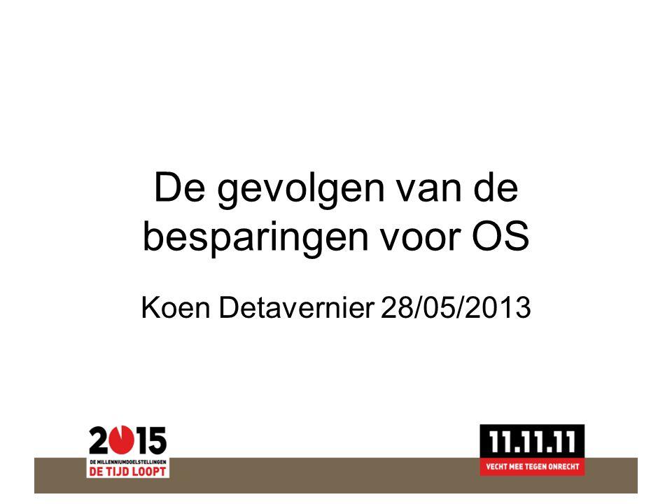 De gevolgen van de besparingen voor OS Koen Detavernier 28/05/2013