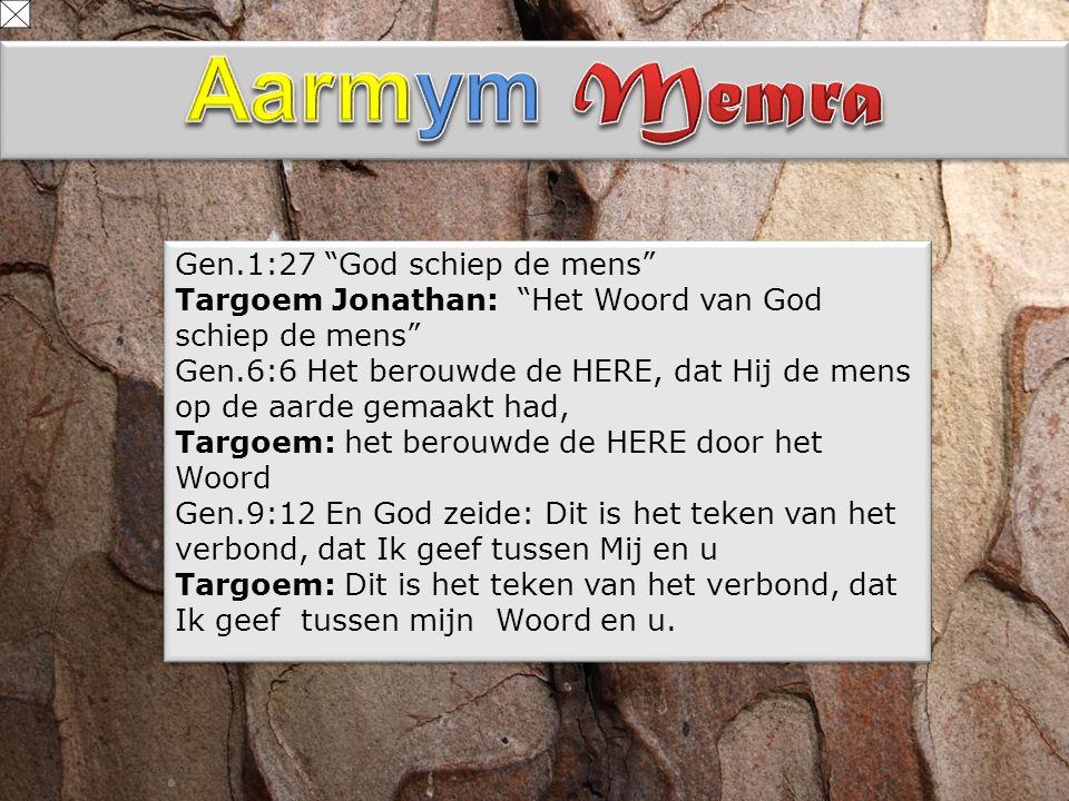 """Gen.1:27 """"God schiep de mens"""" Targoem Jonathan: """"Het Woord van God schiep de mens"""" Gen.6:6 Het berouwde de HERE, dat Hij de mens op de aarde gemaakt h"""