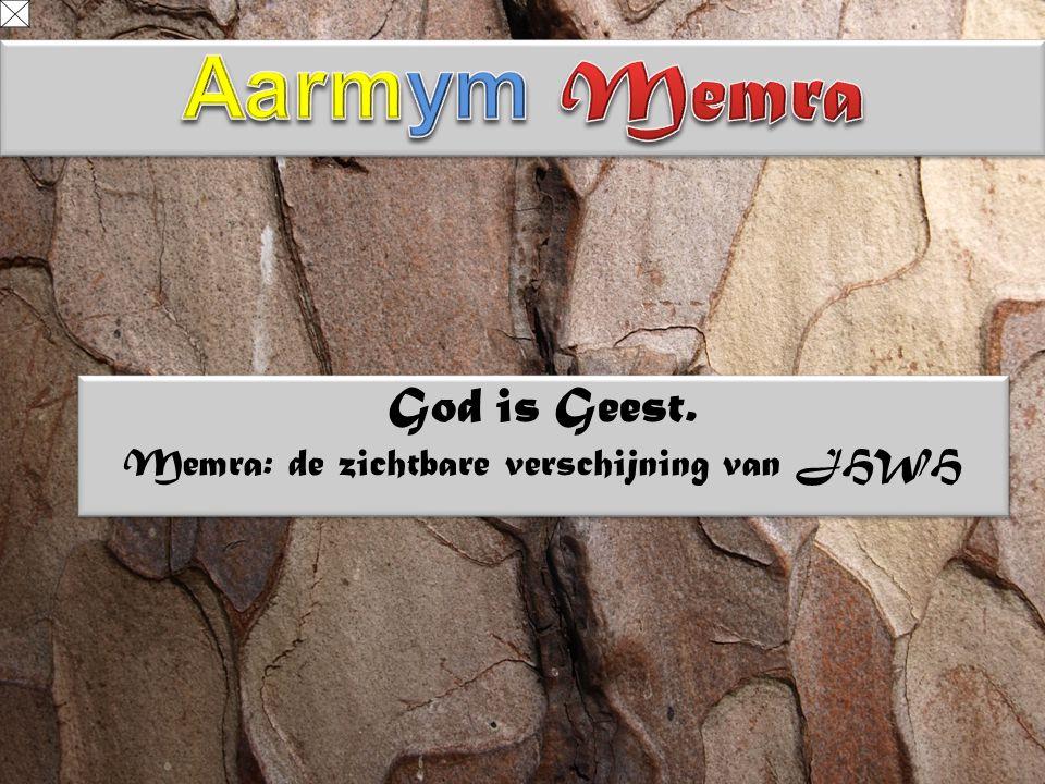 God is Geest. Memra: de zichtbare verschijning van JHWH God is Geest.